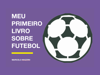 Marcelo Mazzini - Meu Primeiro Livro Sobre Futebol ilustración