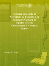 Informe Que Rinde El Secretario De Fomento á La Honorable Cámara De Diputados Sobre Colonizacion Y Terrenos Baldios
