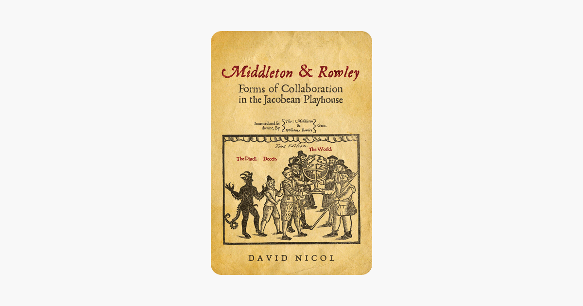 Middleton and Rowley: Forms of Collaboration in the Jacobean Playhouse