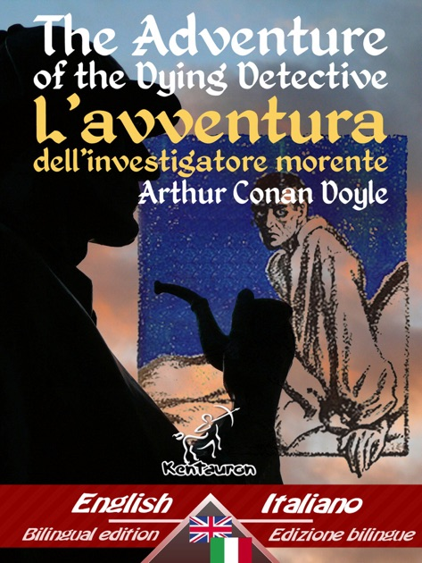 The Adventure Of Dying Detective Lavventura Dellinvestigatore Morente By Arthur Conan Doyle On IBooks