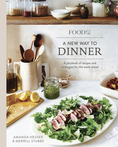 Food52 A New Way to Dinner - Amanda Hesser & Merrill Stubbs