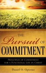 The Pursuit Of Commitment Principles Of Commitment For A Functional Life In Christ