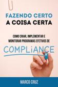 Fazendo certo a coisa certa - como criar, implementar e monitorar programas efetivos de compliance Book Cover