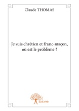 Je Suis Chrétien Et Franc-maçon, Où Est Le Problème ?