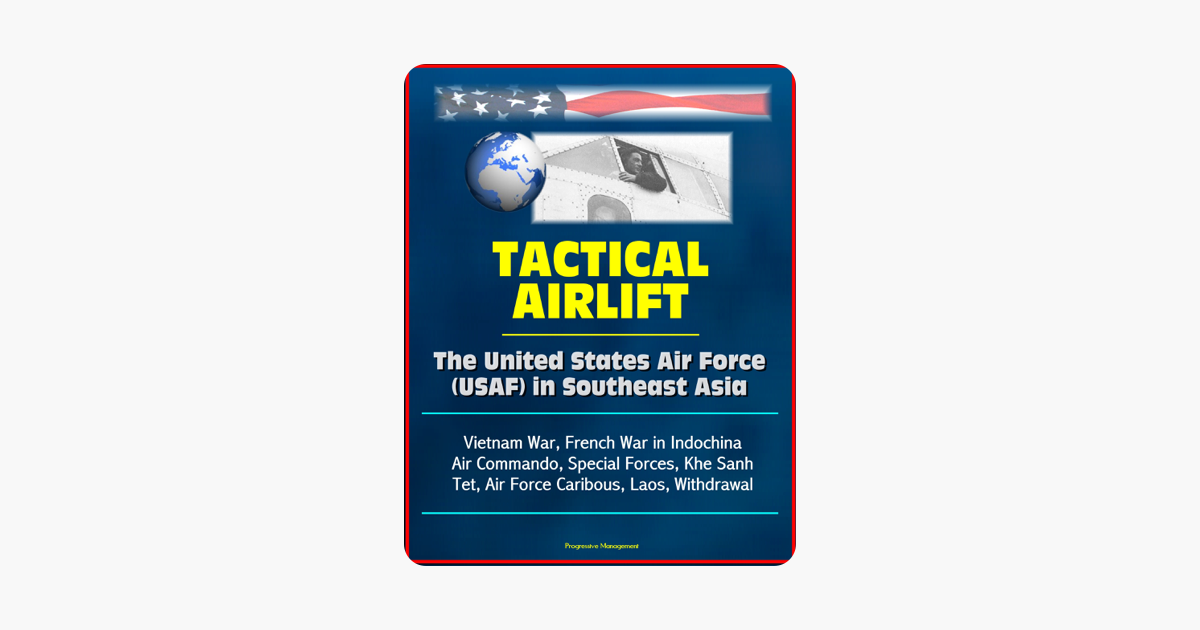 067c2b48242d1 Tactical Airlift: The United States Air Force (USAF) in Southeast Asia -  Vietnam War, French War in Indochina, Air Commando, Special Forces, Khe ...