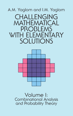 Challenging Mathematical Problems with Elementary Solutions, Vol. I - A. M. Yaglom & I. M. Yaglom book