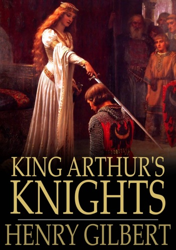 Henry Gilbert - King Arthur's Knights
