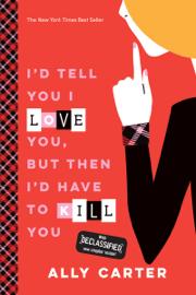 I'd Tell You I Love You, But Then I'd Have to Kill You (Gallagher Girls, Book 1) book