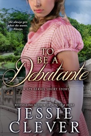 To Be a Debutante: A Spy Series Short Story - Jessie Clever by  Jessie Clever PDF Download