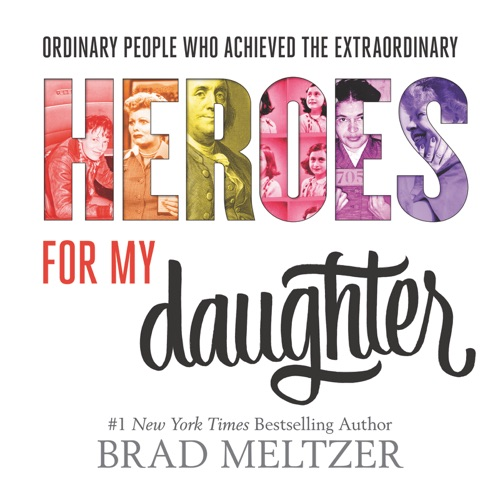 Brad Meltzer - Heroes for My Daughter