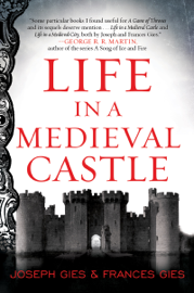 Life in a Medieval Castle - Joseph Gies & Frances Gies book summary