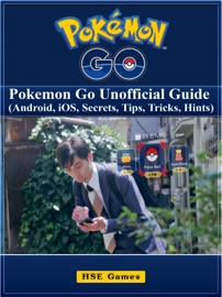 Pokemon Go: Pokemon Go Unofficial Guide (Android, iOS, Secrets, Tips, Tricks, Hints) - James