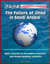 The Failure Of Jihad In Saudi Arabia AQAP Al-Qaida On The Arabian Peninsula East Riyadh Bombing Al-Nashiri
