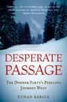 Desperate Passage The Donner Partys Perilous Journey West