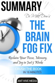 Dr Mike Dow S The Brain Fog Fix Reclaim Your Focus Memory And Joy In Just 3 Weeks Summary