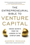 The Entrepreneurial Bible To Venture Capital Inside Secrets From The Leaders In The Startup Game