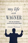 My Life With Wagner Fairies Rings And Redemption Exploring Operas Most Enigmatic Composer