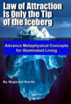 Law Of Attraction Is Only The Tip Of The Iceberg Advanced Metaphysical Concepts For Illuminated Living