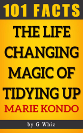 The Life Changing Magic of Tidying Up – 101 Amazing Facts book