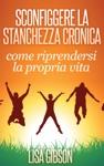 Sconfiggere La Stanchezza Cronica Come Riprendersi La Propria Vita