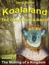 Koalaland Or The Great Koala Novel Volume I The Making Of A Kingdom