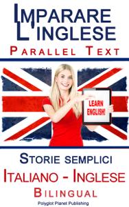 Imparare l'inglese - Bilingual parallel text - Storie semplici (Italiano - Inglese) Libro Cover