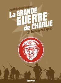 LA GRANDE GUERRE DE CHARLIE - TOME 5 - LES TRANCHéES DYPRES