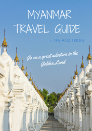 Myanmar Travel Guide - Tips and Tricks