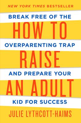 How to Raise an Adult - Julie Lythcott-Haims book