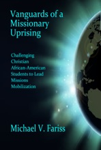 Vanguards Of A Missionary Uprising: Challenging Christian African-American Students To Lead Missions Mobilization