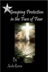 Grasping Protection In The Face Of Fear