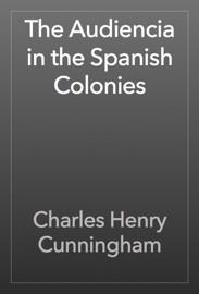 The Audiencia In The Spanish Colonies