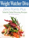 Weight Watcher Diva Zero Points Plus Salad And Salad Dressing Recipes Cookbook