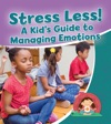 Stress Less A Kids Guide To Managing Emotions