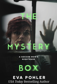 The Mystery Box: A Soccer Mom's Nightmare - Eva Pohler book summary