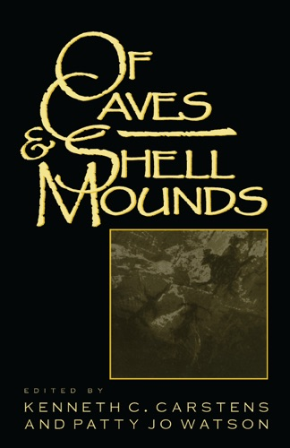 Kenneth C. Carstens & Patty Jo Watson - Of Caves and Shell Mounds