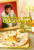 Cooking With Columbo: Suppers With The Shambling Sleuth - Episode guides and recipes from the kitchen of Peter Falk and many of his Columbo co-stars