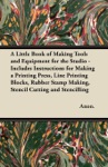 A Little Book Of Making Tools And Equipment For The Studio - Includes Instructions For Making A Printing Press Line Printing Blocks Rubber Stamp Making Stencil Cutting And Stencilling