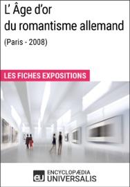 LÂGE DOR DU ROMANTISME ALLEMAND (PARIS - 2008)