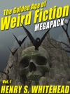 The Golden Age Of Weird Fiction MEGAPACK Vol 1 Henry S Whitehead