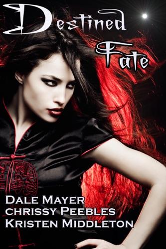 Chrissy Peebles, Dale Mayer, Kristen Middleton & W.J. May - Destined Fate