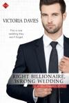 Right Billionaire Wrong Wedding