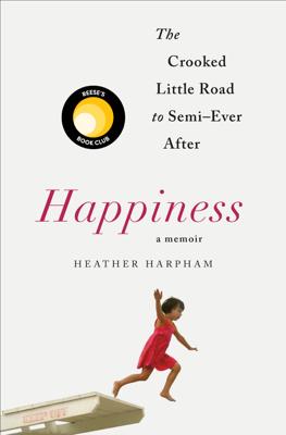 Happiness: A Memoir - Heather Harpham book