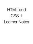 HTML and CSS 1 Learner Notes