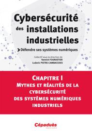 Mythes et réalités de la cybersécurité des systèmes numériques industriels.