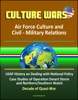 Culture Wars: Air Force Culture and Civil - Military Relations - USAF History on Dealing with National Policy, Case Studies of Operation Desert Storm and Northern/Southern Watch, Decade of Quasi-War