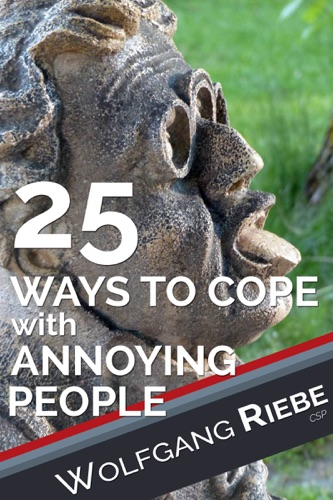 Wolfgang Riebe - 25 Ways of Coping with Annoying People