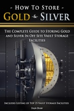How To Store Gold & Silver: The Complete Guide To Storing Gold And Silver In Off Site Vault Storage Facilities