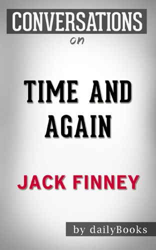 Time and Again: A Novel By Jack Finney  Conversation Starters - Daily Books - Daily Books