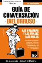 Guía De Conversación Español-Bielorruso Y Mini Diccionario De 250 Palabras